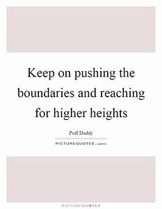 Keep on pushing... Reach Heights Quotes