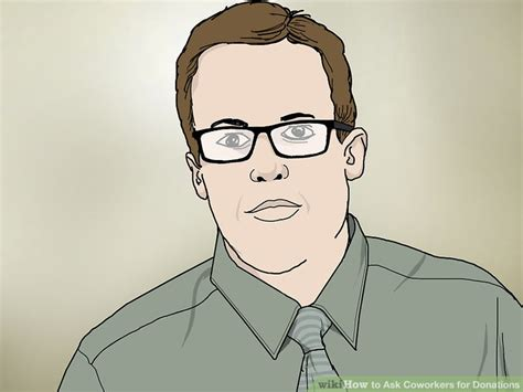 They've asked him for donations multiple times and he feels exactly as you do. How to Ask Coworkers for Donations (with Pictures) - wikiHow