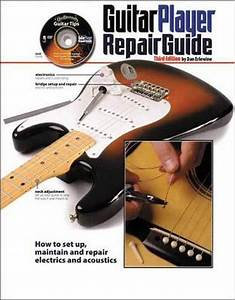 Guitar Player Repair Guide  How To Set Up  Maintain And Repair Electrics And Aco 9780879309213