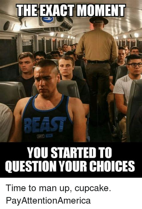 Man Up Meme - the exact moment off you started to question your choices time to man up cupcake