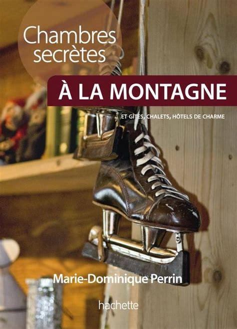 chambre d hote dominique perrin livre chambres secrètes à la montagne plus de 130