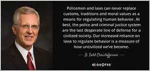 D. Todd Christofferson quote: Policemen and laws can never ...