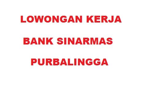 lowongan kerja bank sinarmas purbalingga info loker