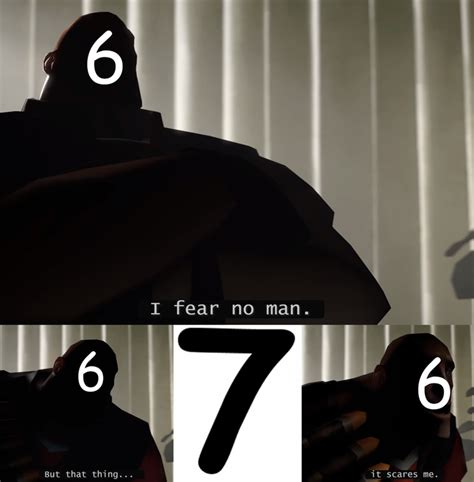 that thing it scares me template 7 ate 9 i fear no man know your meme