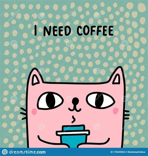 Looking at a woman fixing a machine a man saying, you know you're the most important person on our crew since you keep the. I Need Coffee Hand Drawn Vector Illustration In Cartoon Comic Style Cat Holding Cup Hot Drink ...
