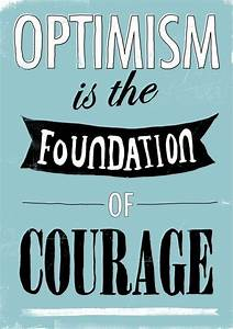 Optimism Is The Foundation Of Courage Pictures, Photos ...