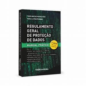 Regulamento Geral De Prote U00e7 U00e3o De Dados - Manual Pr U00e1tico 3 U00aa Edi U00e7 U00e3o Revista E Ampliada
