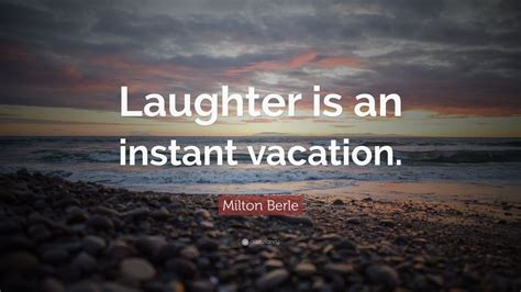 milton berle quote laughter   instant vacation