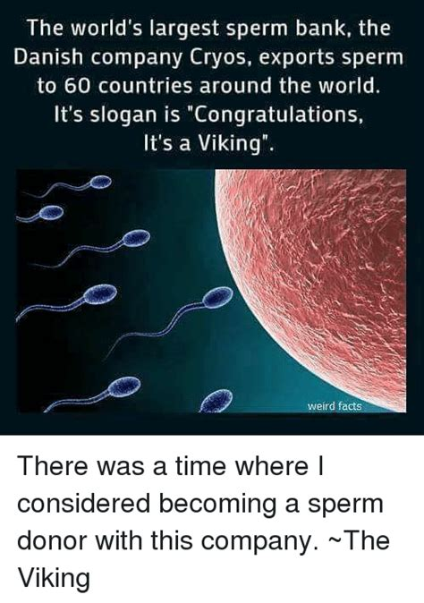 Sperm Meme - the world s largest sperm bank the danish company cryos sperm 60 countries around the world it s