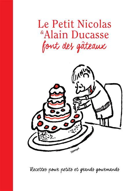 la cuisine d alain le petit nicolas et alain ducasse font des gâteaux le