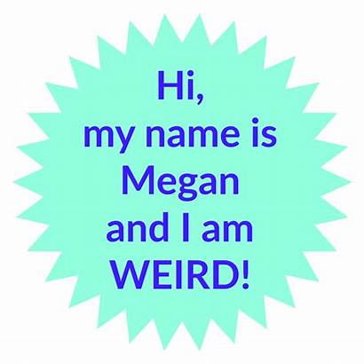 Weird Megan Am Hi Meg Names Many
