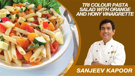 tri colour pasta salad salad recipe  sanjeev kapoor