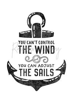 You cant control the wind but can adjust your sails the