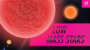 Low Mass Stars  Crash Course Astronomy  29