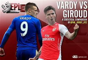 A Statistical Comparison: Jamie Vardy vs Olivier Giroud ...
