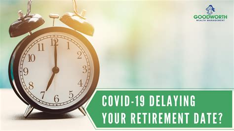 She's a doctor and due to covid, she was unable to see as many patients as she normally would. COVID-19 Delaying Your Retirement Date? | Goodworth Wealth Management