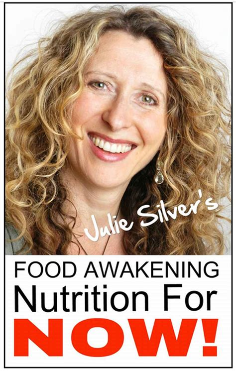julie cuisine food awakening nutrition for now by julie silver