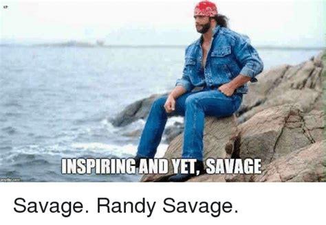 Randy Savage Meme - np inspiring and yet savage savage randy savage savage meme on sizzle