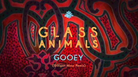 glass animals gooey gilligan moss remix youtube