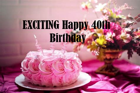 When it comes to fortieth birthday anyone will say that there's always a little bit of sadness, confusion and even frustration in it. EXCITING Happy 40th Birthday Wishes and Quotes