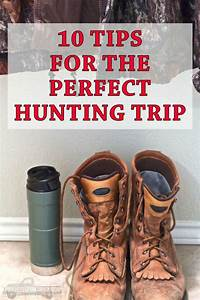 Life: 10 Tips for a Perfect Hunting Trip • Taylor Bradford