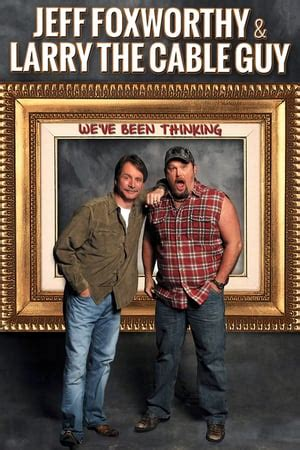jeff foxworthy larry  cable guy weve  thinking