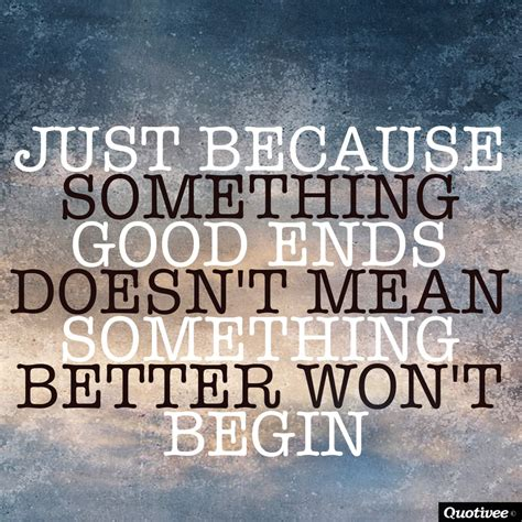 Just Because Something Good Ends - Inspirational Quotes ...
