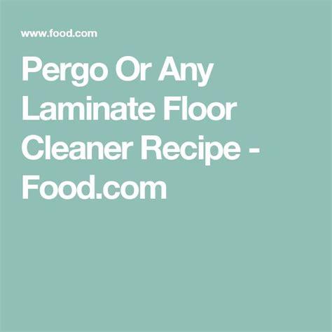 pergo floor cleaner recipe oltre 1000 idee su la pulizia dei pavimenti in laminato su