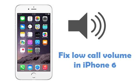 iphone volume low fix low or increase call volume in iphone 6 6 plus