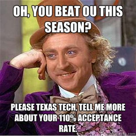 Texas Tech Memes - oh you beat ou this season please texas tech tell me more about your 110 acceptance rate
