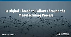A Digital Thread To Follow Through The Manufacturing Process