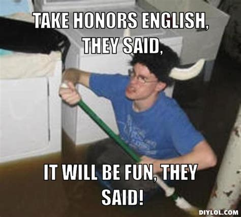 They Said Meme Generator - what to look forward to in mrs p s american lit class english with mrs pierce