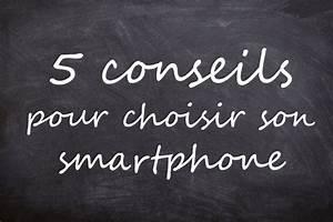 Choisir Son Smartphone : 5 conseils pour choisir son smartphone ~ Maxctalentgroup.com Avis de Voitures