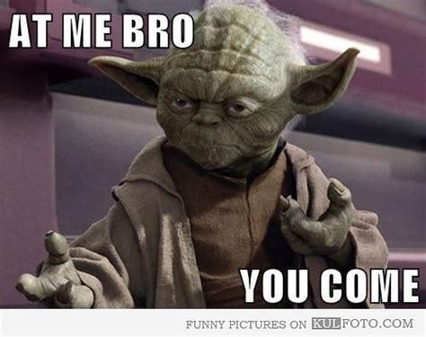 Funny Yoda Memes - 15 best images about yoda quotes on pinterest wisdom quotes mothers and keep calm