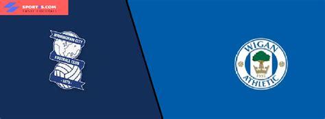 Birmingham City vs Wigan Athletic LIVE: Kick-off time ...