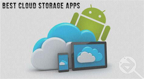 cloud storage for android best cloud storage apps for android