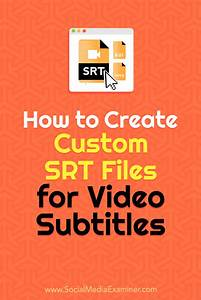 How to Create Custom SRT Files for Video Subtitles ...