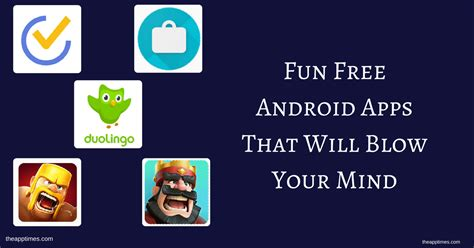 Free Android Apps That Will Blow Your Mind Theapptimes