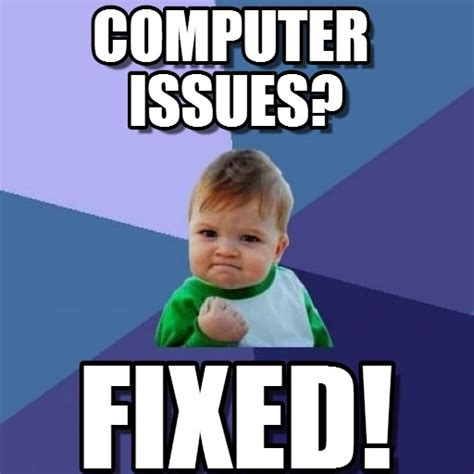 Meme Computer - computer issues success kid meme on memegen