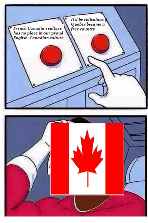 French Canadian Meme - 6a it d be ridiculous quebec became a french canadian culture v free country has no place in our