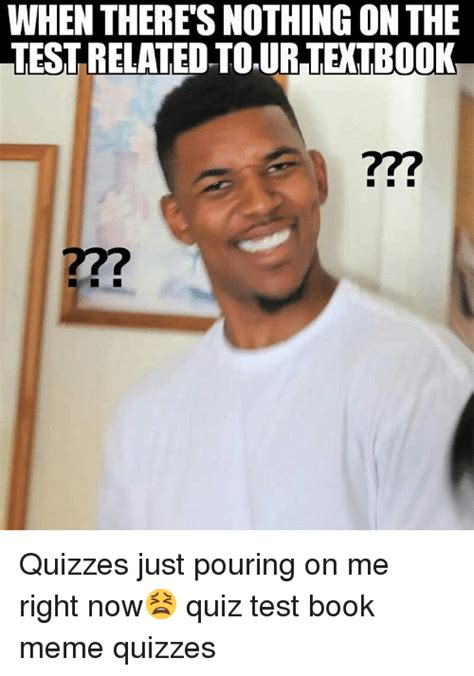 Quiz Meme - when theres nothing on the test related tourtextbook quizzes just pouring on me right now quiz