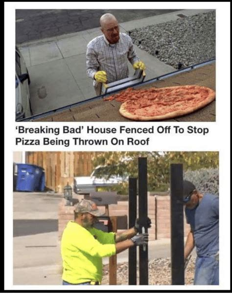 Breaking Bad Pizza Meme - breaking bad house fenced off to stop pizza being thrown on roof bad meme on sizzle
