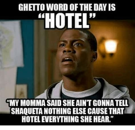 Ghetto Meme - ghetto word of thedavis hotel my momma said sheaintgonna tell shaquetanothingelse cause that