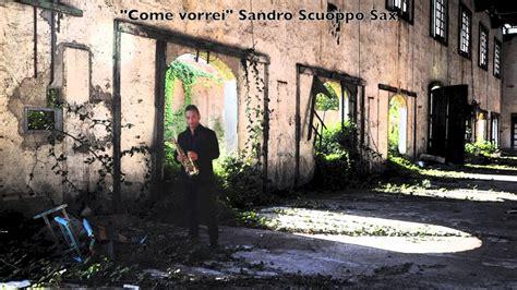 Come Vorrei Vasco by Come Vorrei Vasco Sax Version By Sandro Scuoppo