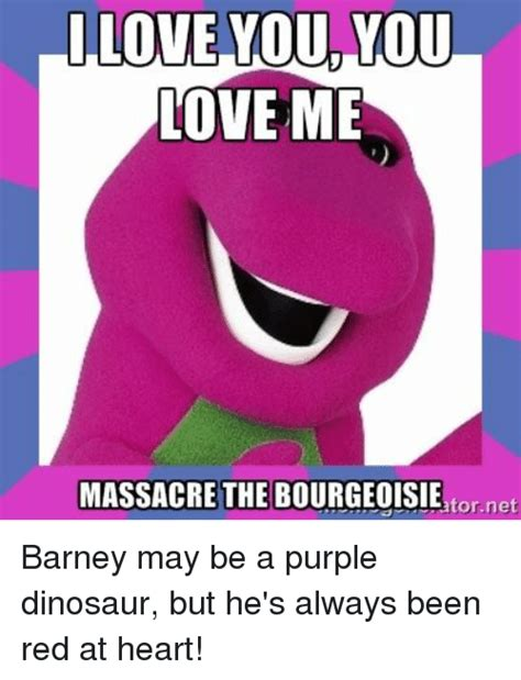 I Love Me Meme - i love you you love me massacre the bourgeoisie tornet barney may be a purple dinosaur but he s