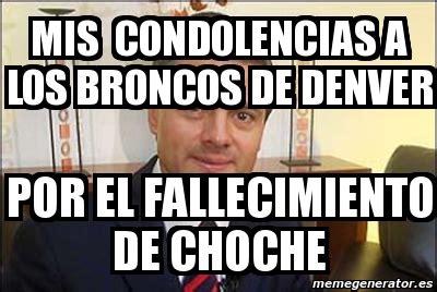 Memes De Los Broncos De Denver - meme personalizado mis condolencias a los broncos de denver por el fallecimiento de choche