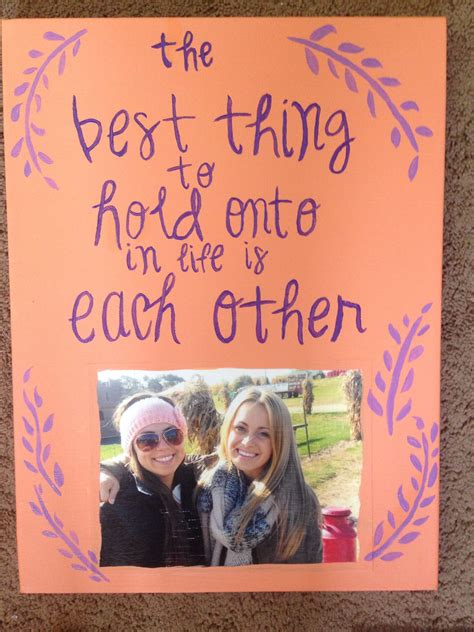 friend canvas canvas by diy canvas quot the best thing to hold onto in is each Best