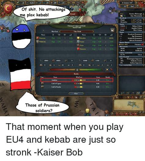 Eu4 Memes - of shit no attackings me plox kebab war goal name wallachia gulf of cypnun gulf of saula those