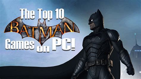 The Top 10 Batman Games On Pc! Pc Editorial Gamewatcher