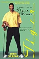 tiger  biography  tiger woods  john strege reviews discussion bookclubs lists